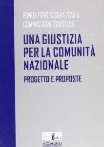 Copertina di 'Una giustizia per la comunità nazionale. Progetto e proposte'