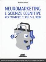 Neuromarketing e scienze cognitive per vendere di più sul web - Saletti Andrea