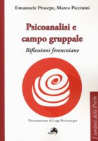 Psicoanalisi e campo gruppale. Riflessioni ferencziane - Prosepe Emanuele, Piccinini Marco