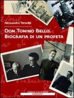 Don Tonino Bello. Biografia di un profeta. Con DVD - Torsello Alessandro