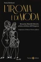 L' ironia è di moda. Brunetta Mateldi Moretti, artista eclettica dell'eleganza - Biribanti Paola