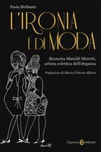 Copertina di 'L' ironia è di moda. Brunetta Mateldi Moretti, artista eclettica dell'eleganza'