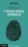 Andare per l'Italia degli intrighi - Fabio Isman