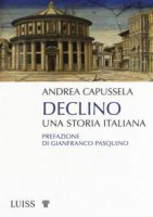 Declino. Una storia italiana - Andrea Lorenzo Capussela