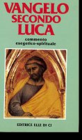 Vangelo secondo Luca. Commento esegetico-spirituale - Galizzi Mario