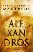Aléxandros. La trilogia - Manfredi Valerio Massimo