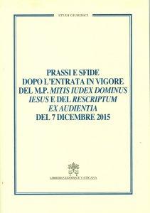 Copertina di 'Prassi e sfide dopo l'entrata in vigore del m.p. Mitis iudex dominus Iesus e del rescriptum ex audientia del 7 dicembre 2015'