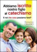 Abbiamo iscritto nostro figlio al catechismo - Domenico Cravero