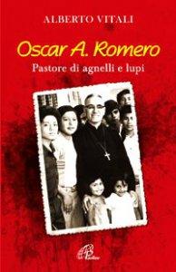 Copertina di 'Oscar A. Romero. Pastori di agnelli e lupi'