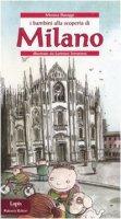 I bambini alla scoperta di Milano - Buraggi Monica