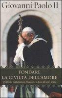 Fondare la civiltà dell'amore - Giovanni Paolo II