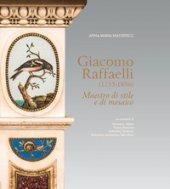 Giacomo Raffaelli (1753-1836). Maestro di stile e di mosaico. Ediz. a colori - Massinelli Anna Maria, Alfieri Massimo, Biancini Laura