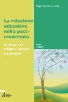 La relazione educativa nella post-modernita' - Aprile Biagio