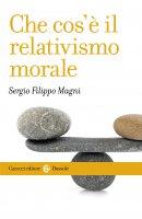 Che cos'è il relativismo morale - Sergio Filippo Magni