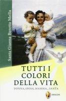 Santa Gianna Beretta Molla. Tutti i colori della vita. Donna, sposa, mamma... santa - Selva Cristina