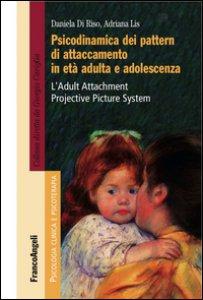 Copertina di 'Psicodinamica dei pattern di attaccamento in età adulta e adolescenza. L'Adult Attachment Projective Picture System'
