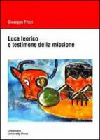 Luca teorico e testimone della missione. - Giuseppe Frizzi