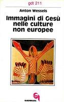 Immagini di Gesù nelle culture non europee (gdt 211) - Wessels Anton