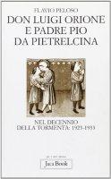 Don Luigi Orione e padre Pio nel decennio della tormenta: 1923-1933. Fatti e documenti - Peloso Flavio