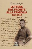 Lettere dal fronte alla famiglia 1915-1918. Con una selezione di lettere di risposta dei genitori e di Friedrich Georg Jünger - Jünger Ernst