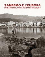 Sanremo e l'Europa. L'immagine della città tra Otto e Novecento. Catalogo della mostra (Sanremo, 19 luglio-9 settembre 2018)