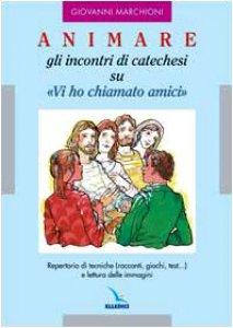 Copertina di 'Animare gli incontri di catechesi su «Vi ho chiamato amici». Repertorio di tecniche (racconti, giochi, test...) e lettura delle immagini'