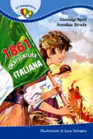 1861. Un'avventura italiana - Strada Annalisa, Spini Gianluigi