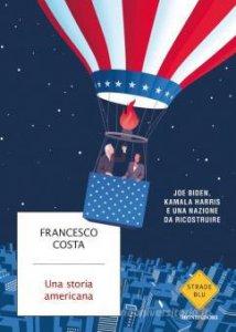 Copertina di 'Una storia americana. Joe Biden, Kamala Harris e una nazione da ricostruire'