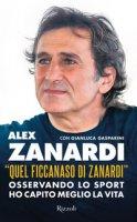 «Quel ficcanaso di Zanardi». Osservando lo sport ho capito meglio la vita - Zanardi Alex, Gasparini Gianluca