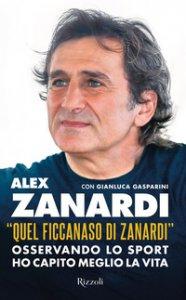Copertina di '«Quel ficcanaso di Zanardi». Osservando lo sport ho capito meglio la vita'