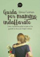 Guida per mamme indaffarate - Gloria Furman