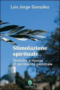 Copertina di 'Stimolazione spirituale. Tecniche e risorse di spiritualità pastorale'