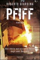 PFIFF. Una storia operaia nella Torino degli anni Sessanta - Giardina Roberto