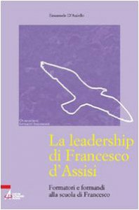Copertina di 'La leadership di Francesco d'Assisi. Formatori e formandi alla scuola di Francesco'