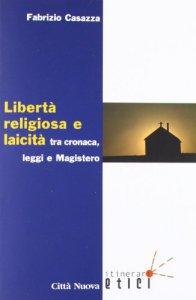 Copertina di 'Libertà religiosa e laicità tra cronaca, leggi e magistero'