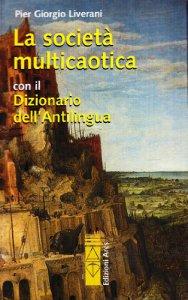 Copertina di 'La società multicaotica con il dizionario dell'antilingua'