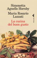 La cucina del buon gusto - Maria Rosario Lazzati, Simonetta Agnello Hornby