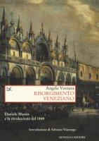 Risorgimento veneziano. Daniele Manin e la rivoluzione del 1848 - Ventura Angelo