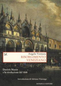 Copertina di 'Risorgimento veneziano. Daniele Manin e la rivoluzione del 1848'