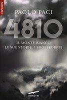 4810. Il Monte Bianco, le sue storie, i suoi segreti - Paci Paolo