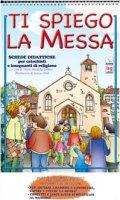Ti spiego la Messa. Schede didattiche per catechisti e insegnanti di religione - Mendolia Gallino Oreste