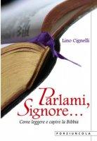 Parlami, Signore.  Come leggere e capire la Bibbia - Lino Cignelli