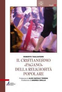 Copertina di 'Il cristianesimo «pagano» della religiosità popolare'