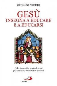 Copertina di 'Gesù insegna ad educare e a educarsi'