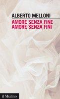 Amore senza fine, amore senza fini - Alberto Melloni