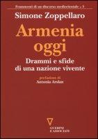 Armenia oggi. Drammi e sfide di una nazione vivente - Zoppellaro Simone