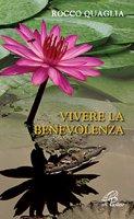 Vivere la benevolenza - Rocco Quaglia