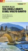Guida alla Via degli Abati e del Volto Santo - Niccolò Mazzucco, Luciano Mazzucco, Guido Mori