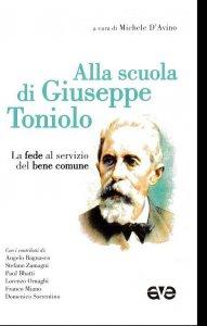 Copertina di 'Alla scuola di Giuseppe Toniolo. La fede al servizio del bene comune'