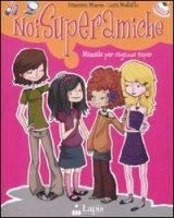 Noi superamiche. Manuale per ragazze super - Mancini Francesca, Montalto Luisa